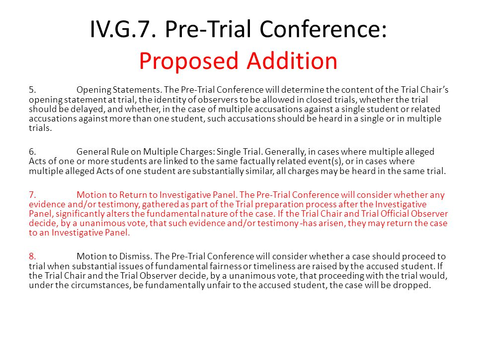IV.G.7. Pre-Trial Conference: Proposed Addition 5.Opening Statements. The Pre-Trial Conference will determine the content of the Trial Chair's opening