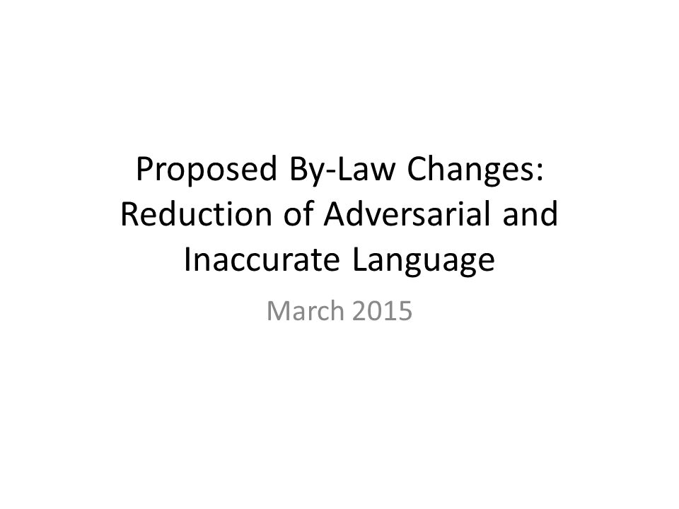 Proposed By-Law Changes: Reduction of Adversarial and Inaccurate Language March 2015