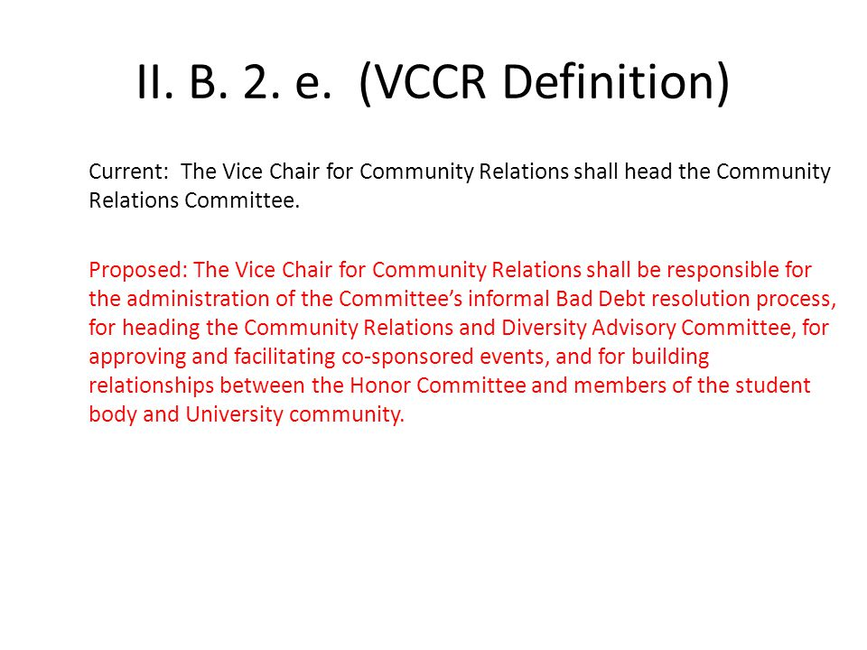 II. B. 2. e. (VCCR Definition) Current: The Vice Chair for Community Relations shall head the Community Relations Committee. Proposed: The Vice Chair