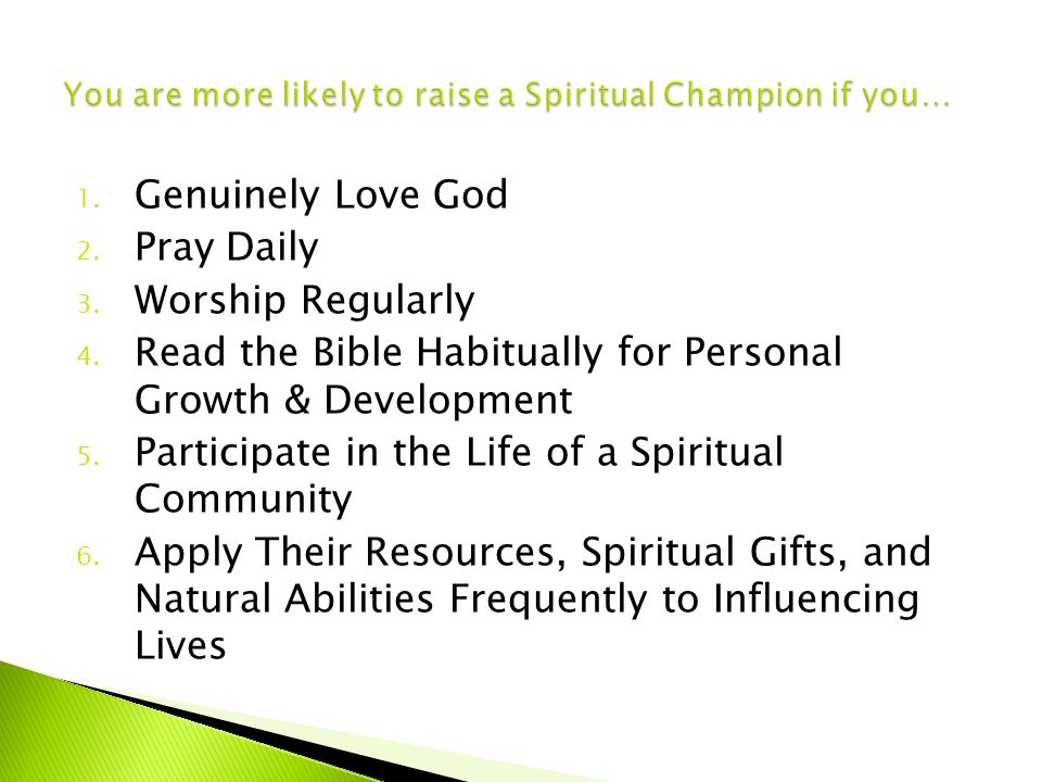 1. Genuinely Love God 2. Pray Daily 3. Worship Regularly 4. Read the Bible Habitually for Personal Growth & Development 5. Participate in the Life of