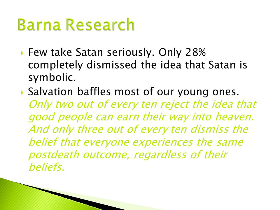  Few take Satan seriously. Only 28% completely dismissed the idea that Satan is symbolic.