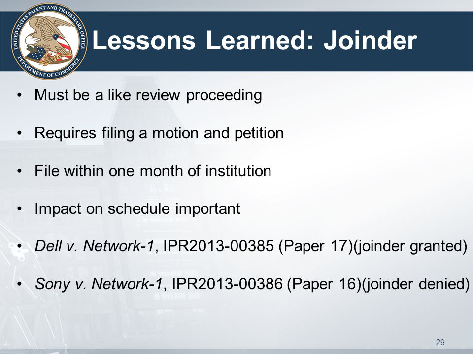 Lessons Learned: Joinder Must be a like review proceeding Requires filing a motion and petition File within one month of institution Impact on schedule important Dell v.