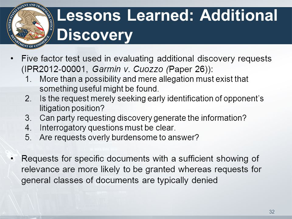 Lessons Learned: Additional Discovery Five factor test used in evaluating additional discovery requests (IPR2012-00001, Garmin v.