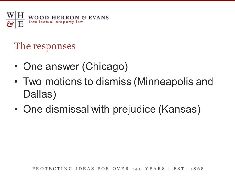The responses One answer (Chicago) Two motions to dismiss (Minneapolis and Dallas) One dismissal with prejudice (Kansas)