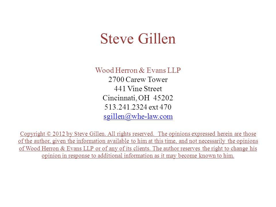 Steve Gillen Wood Herron & Evans LLP 2700 Carew Tower 441 Vine Street Cincinnati, OH 45202 513.241.2324 ext 470 sgillen@whe-law.com Copyright © 2012 by Steve Gillen.
