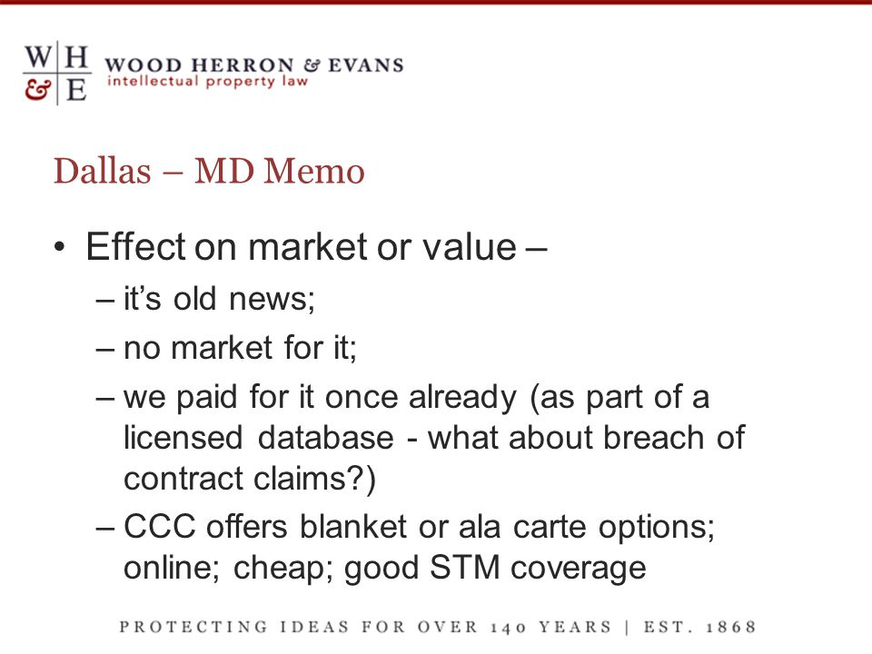 Dallas – MD Memo Effect on market or value – –it's old news; –no market for it; –we paid for it once already (as part of a licensed database - what about breach of contract claims ) –CCC offers blanket or ala carte options; online; cheap; good STM coverage