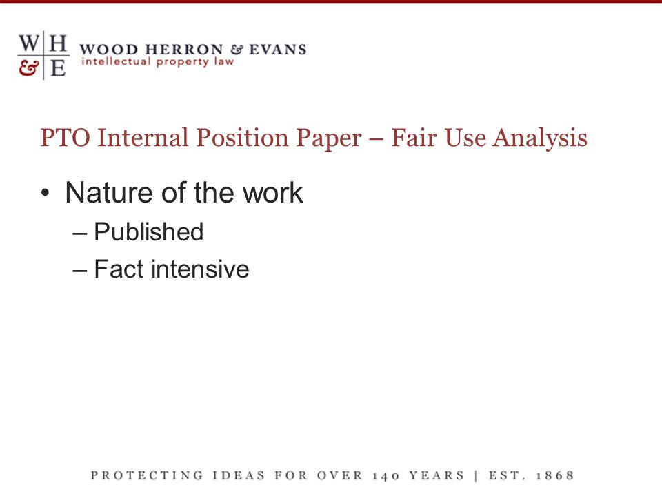 PTO Internal Position Paper – Fair Use Analysis Nature of the work –Published –Fact intensive