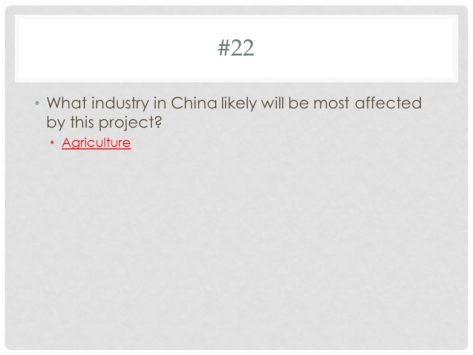 #22 What industry in China likely will be most affected by this project Agriculture
