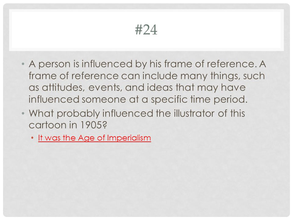 #24 A person is influenced by his frame of reference.