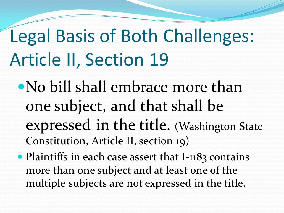 Legal Basis of Both Challenges: Article II, Section 19 No bill shall embrace more than one subject, and that shall be expressed in the title.