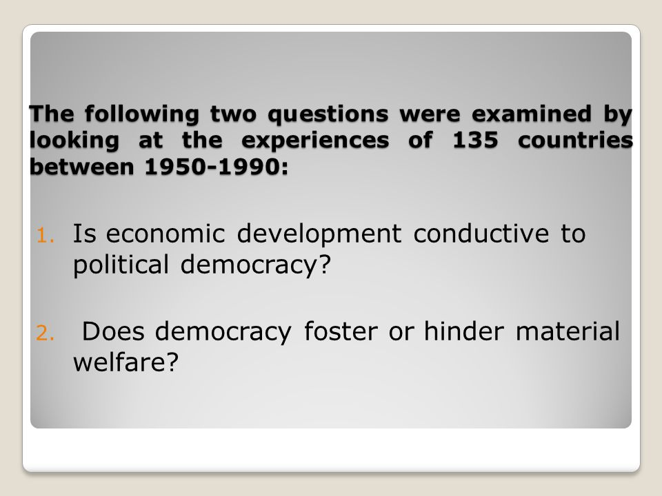 The following two questions were examined by looking at the experiences of 135 countries between 1950-1990: 1.