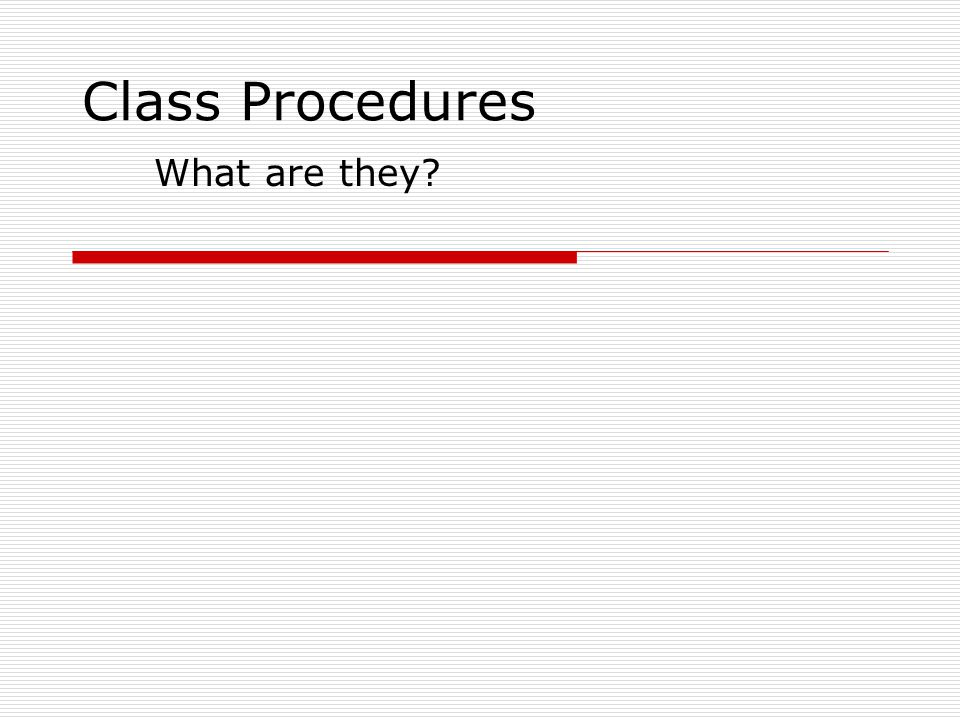 Class Procedures What are they