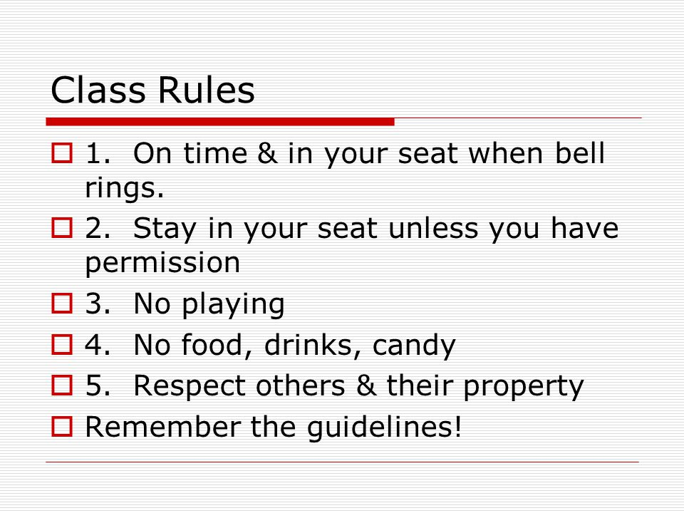 Class Rules  1. On time & in your seat when bell rings.