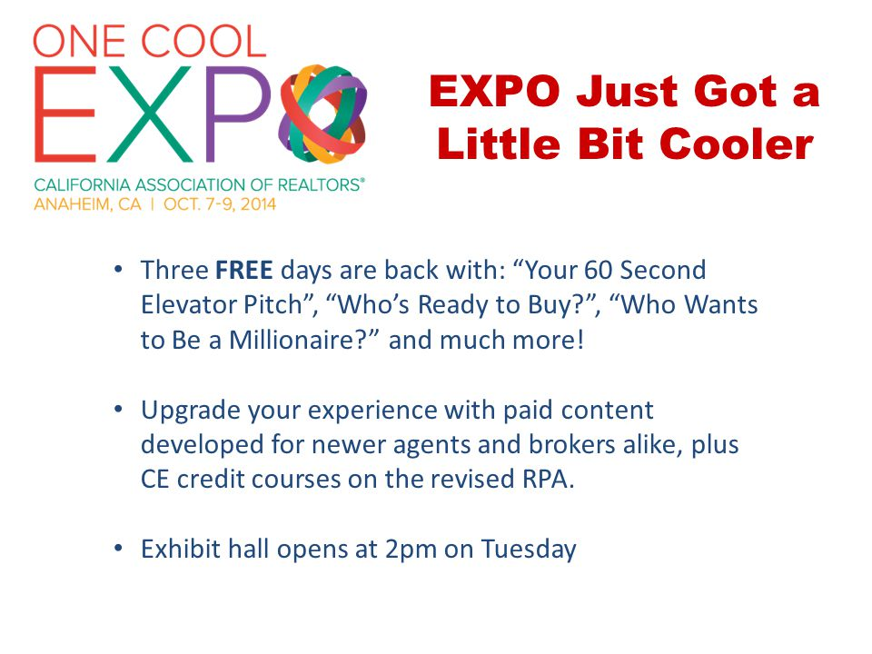 EXPO Just Got a Little Bit Cooler Three FREE days are back with: Your 60 Second Elevator Pitch , Who's Ready to Buy , Who Wants to Be a Millionaire and much more.