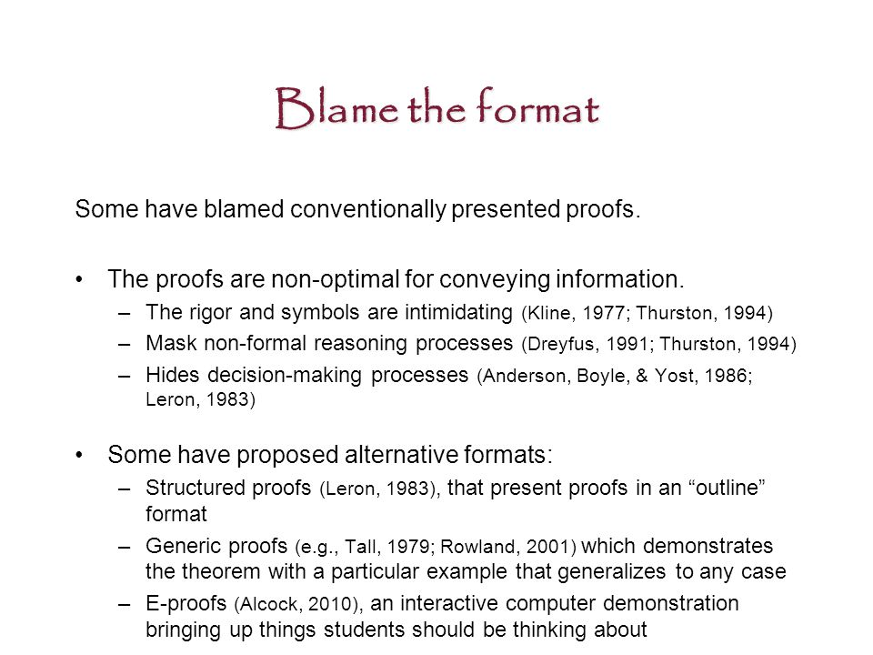 Blame the format Some have blamed conventionally presented proofs.