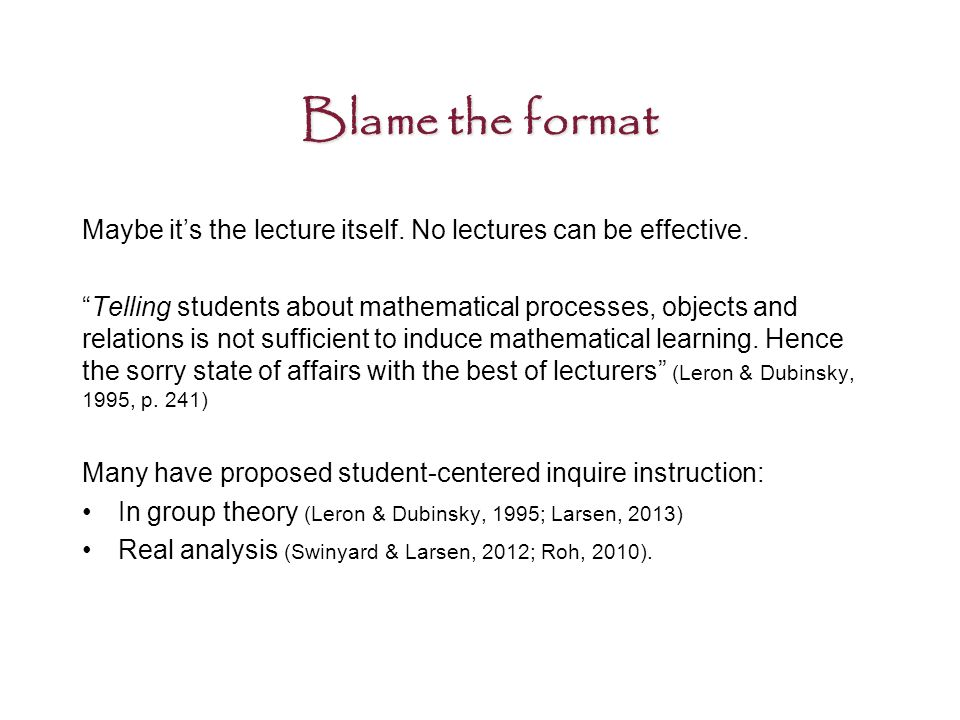 Blame the format Maybe it's the lecture itself.No lectures can be effective.