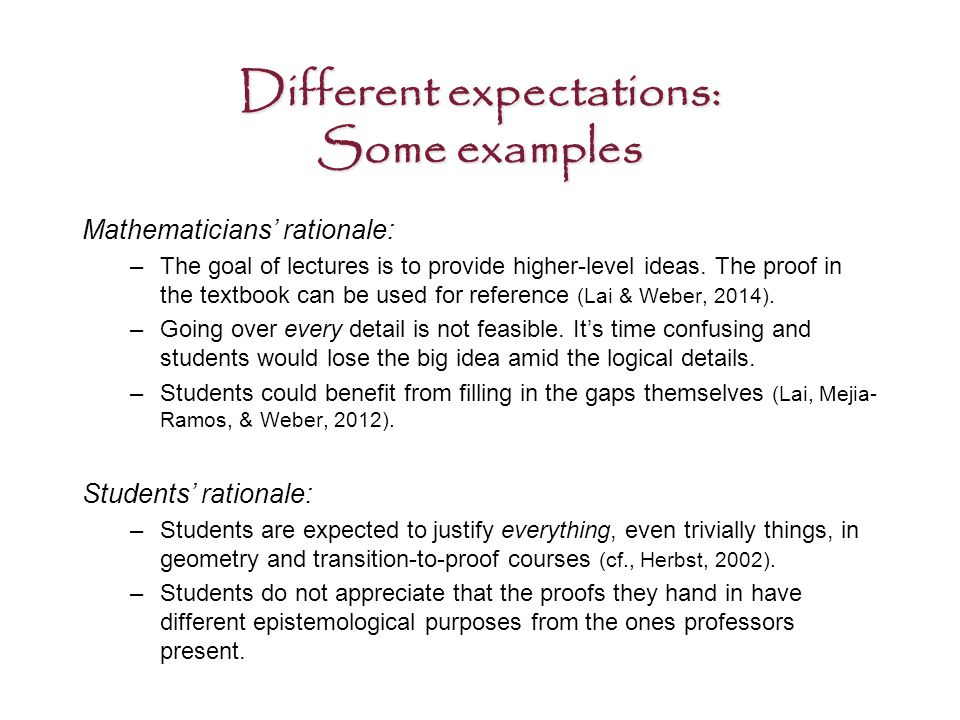 Different expectations: Some examples Mathematicians' rationale: –The goal of lectures is to provide higher-level ideas.