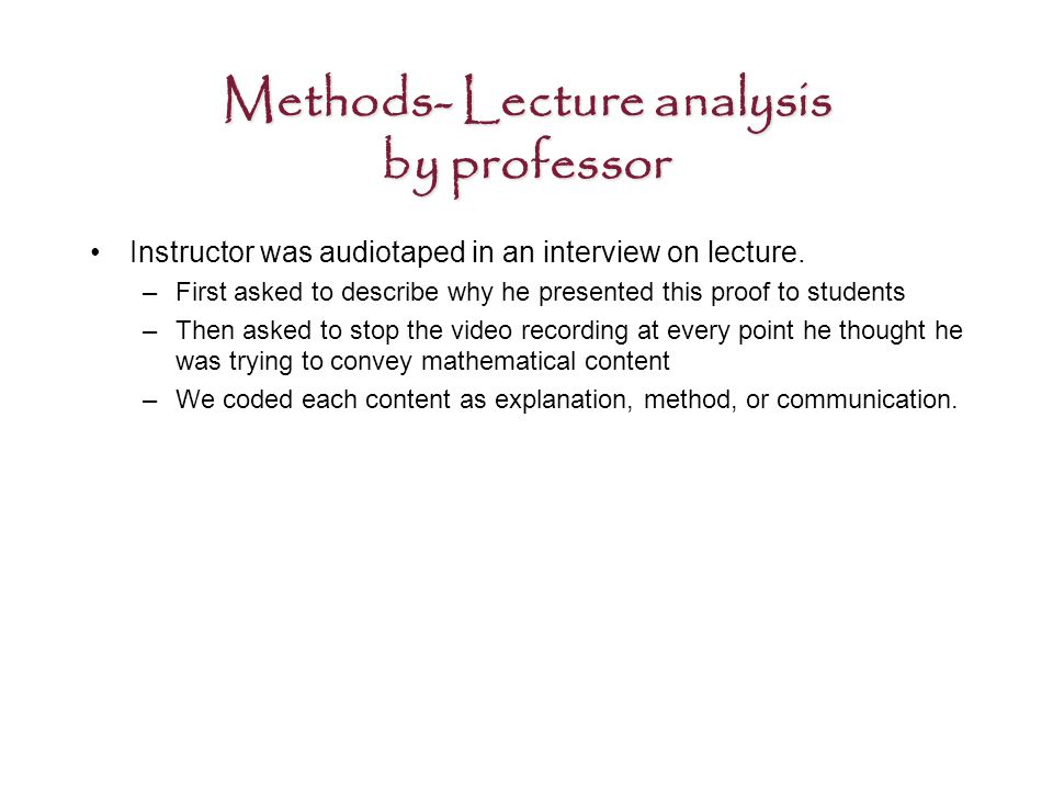Methods- Lecture analysis by professor Instructor was audiotaped in an interview on lecture.