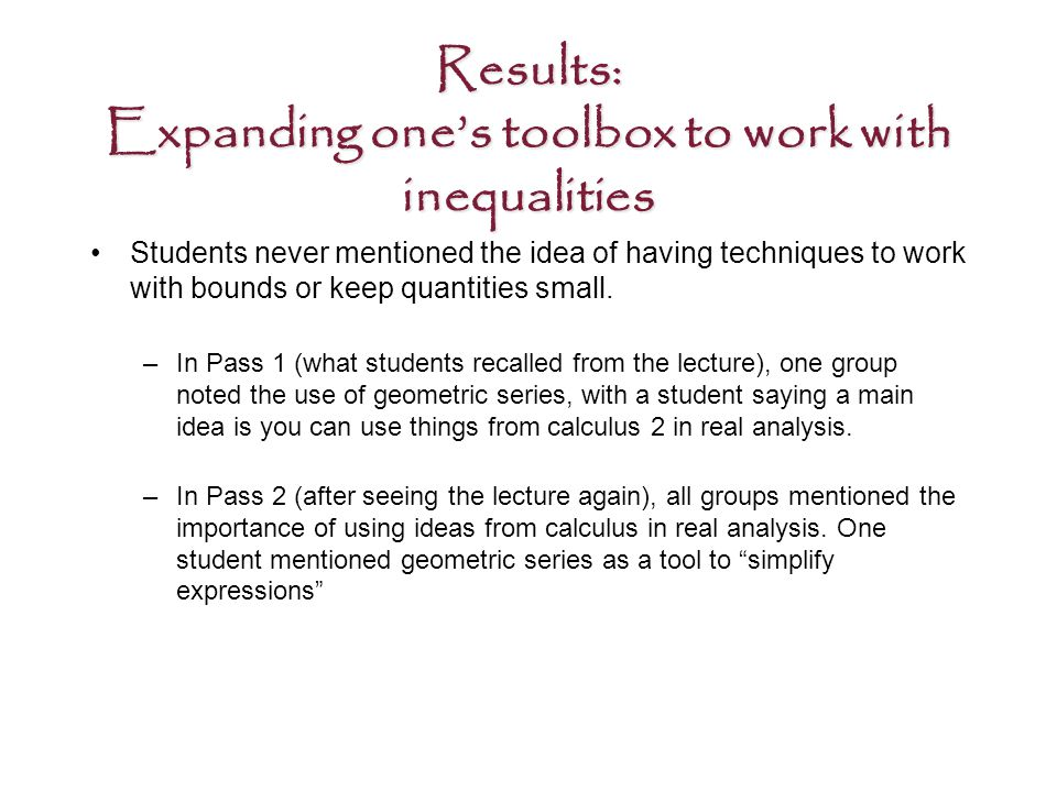 Results: Expanding one's toolbox to work with inequalities Students never mentioned the idea of having techniques to work with bounds or keep quantities small.