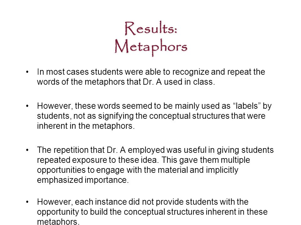 Results: Metaphors In most cases students were able to recognize and repeat the words of the metaphors that Dr.