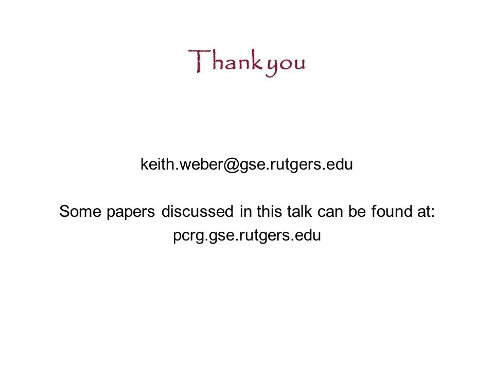 Thank you keith.weber@gse.rutgers.edu Some papers discussed in this talk can be found at: pcrg.gse.rutgers.edu