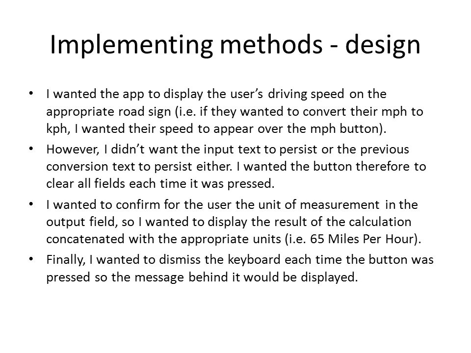 Implementing methods - design I wanted the app to display the user's driving speed on the appropriate road sign (i.e.