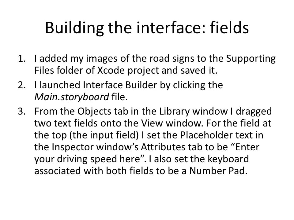 Building the interface: fields 1.I added my images of the road signs to the Supporting Files folder of Xcode project and saved it. 2.I launched Interf