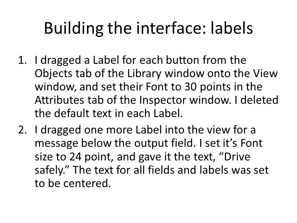 Building the interface: labels 1.I dragged a Label for each button from the Objects tab of the Library window onto the View window, and set their Font