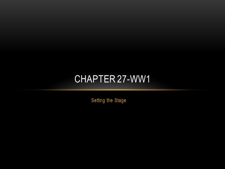 Setting the Stage CHAPTER 27-WW1
