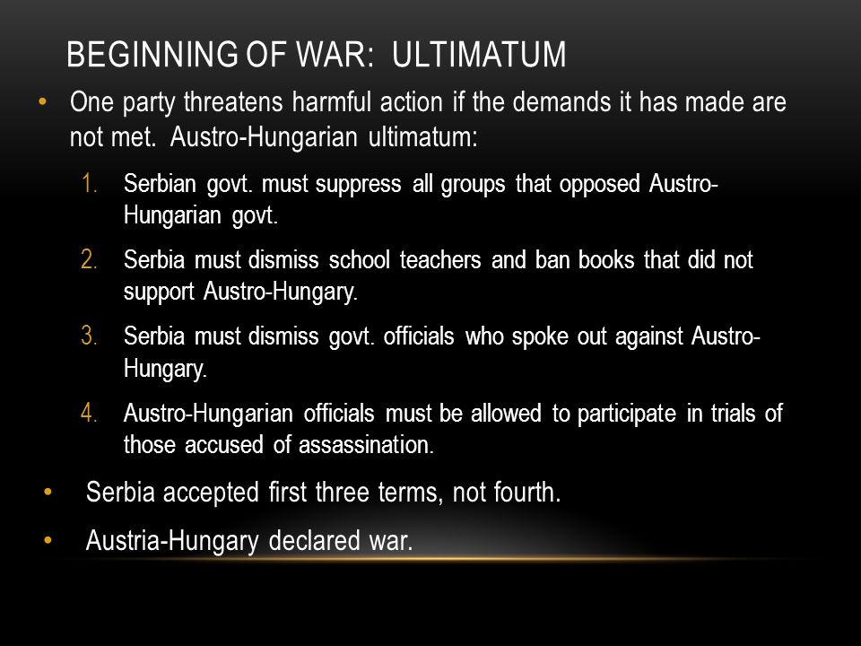 BEGINNING OF WAR: ULTIMATUM One party threatens harmful action if the demands it has made are not met.