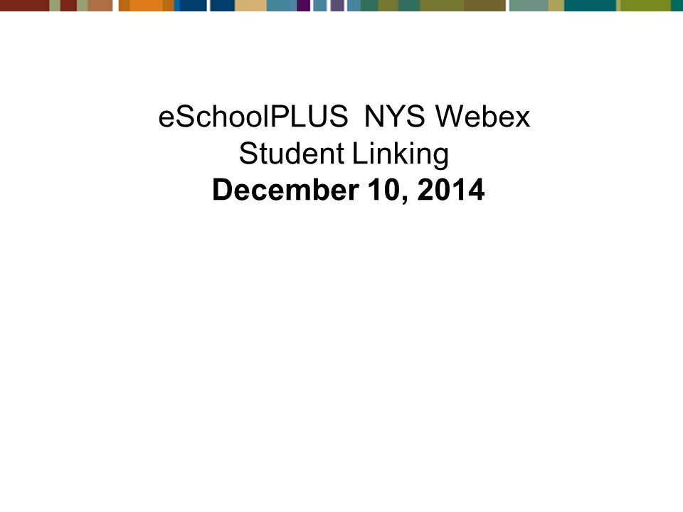 eSchoolPLUS NYS Webex Student Linking December 10, 2014