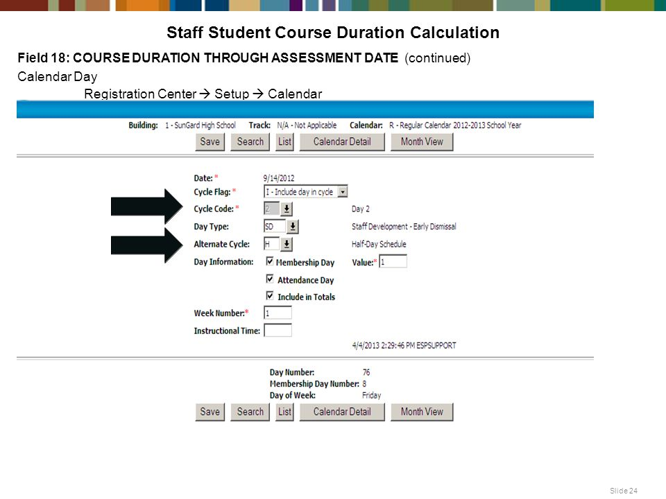 Staff Student Course Duration Calculation Field 18: COURSE DURATION THROUGH ASSESSMENT DATE (continued) Calendar Day Registration Center  Setup  Calendar Slide 24