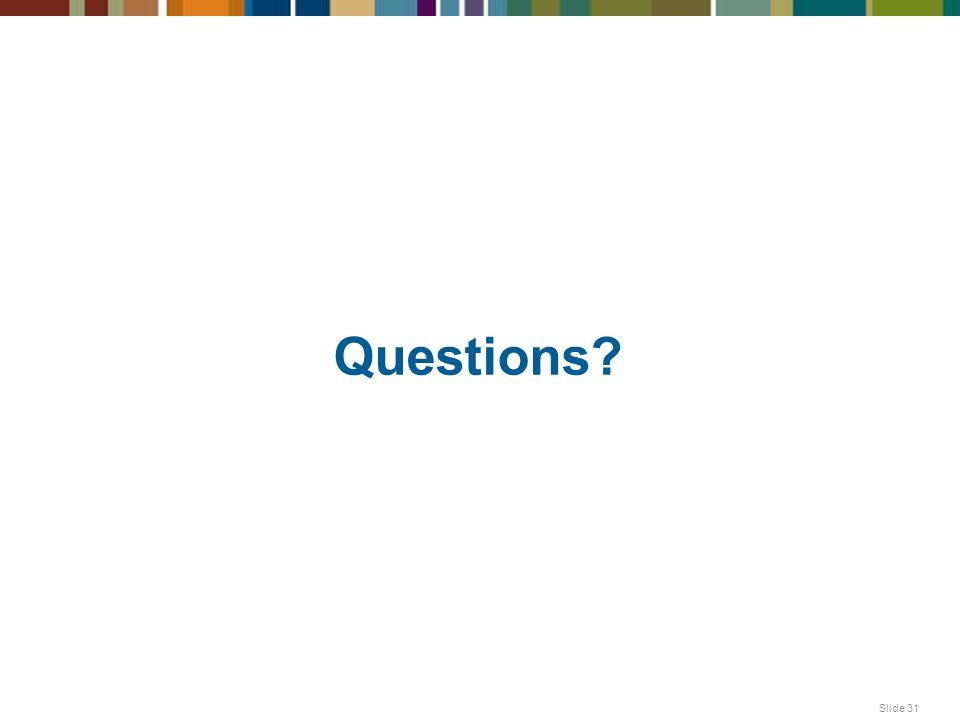 Questions? Slide 31
