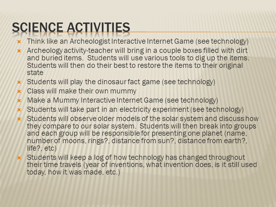  Think like an Archeologist Interactive Internet Game (see technology)  Archeology activity-teacher will bring in a couple boxes filled with dirt and buried items.