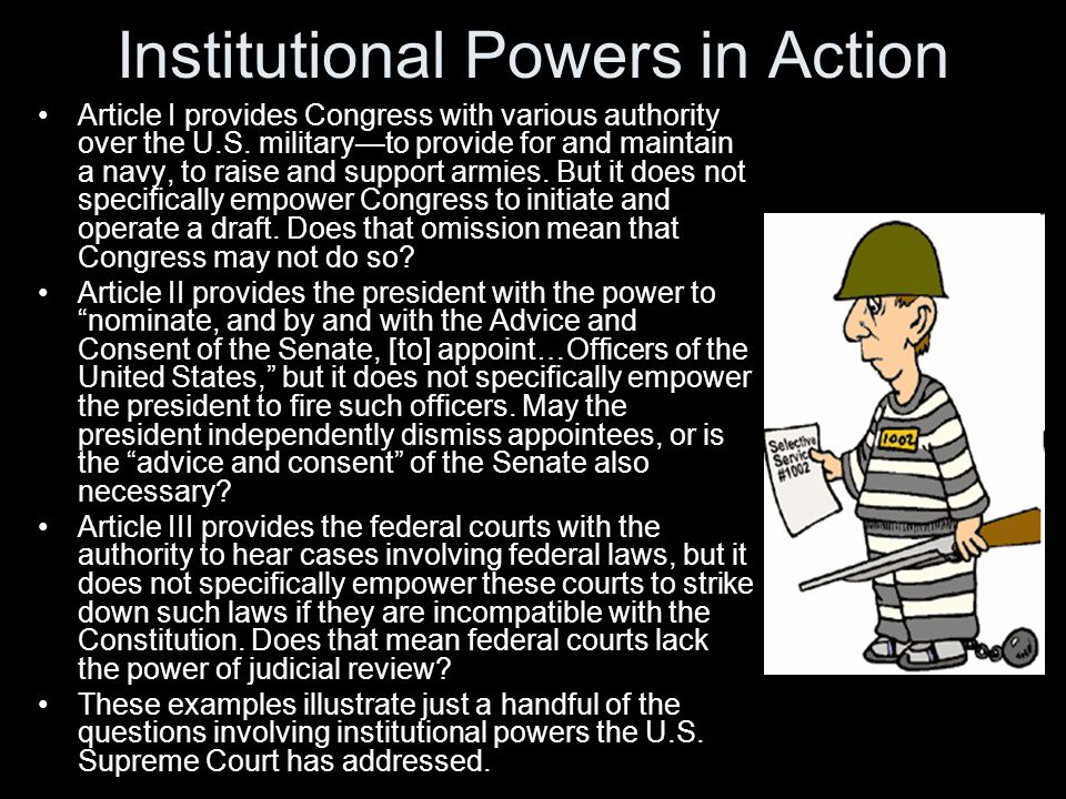 Institutional Powers in Action Article I provides Congress with various authority over the U.S.