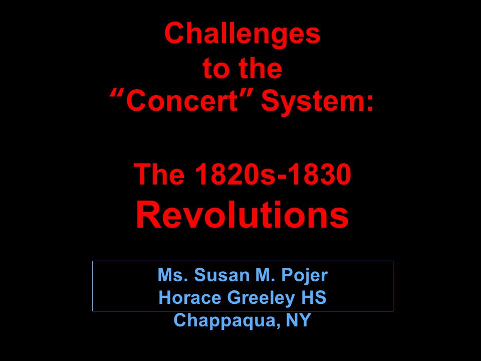 Challenges to the Concert System: The 1820s-1830 Revolutions Ms.