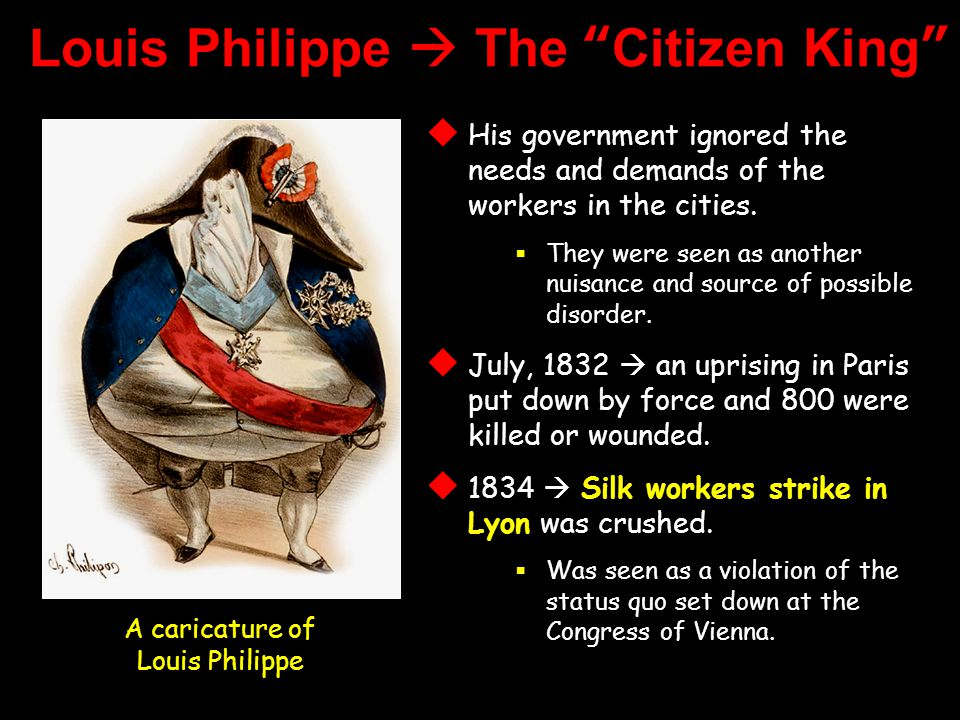 Louis Philippe  The Citizen King  His government ignored the needs and demands of the workers in the cities.