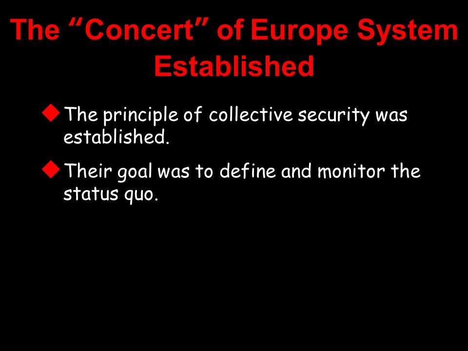 The Concert of Europe System Established  The principle of collective security was established.