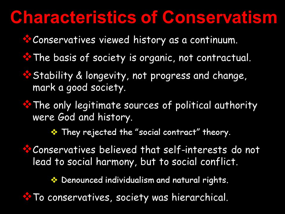 Characteristics of Conservatism  Conservatives viewed history as a continuum.