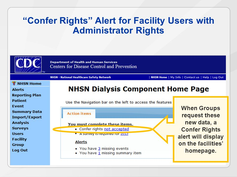 Confer Rights Alert for Facility Users with Administrator Rights When Groups request these new data, a Confer Rights alert will display on the facilities' homepage.