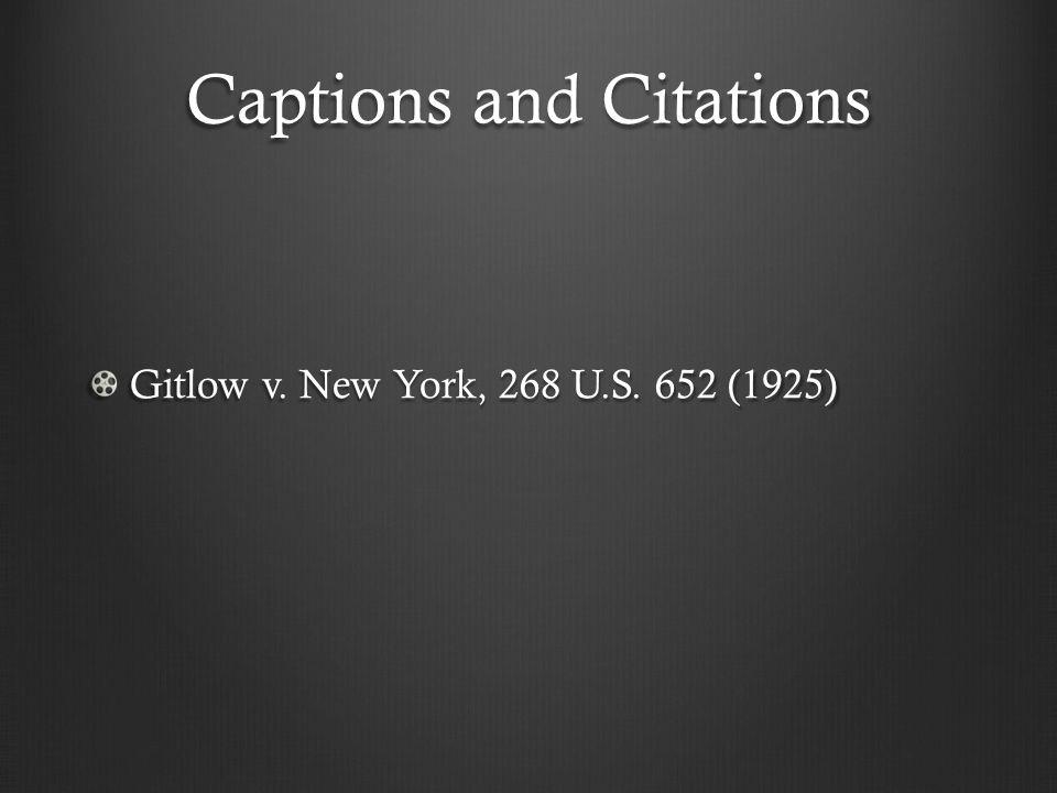 Captions and Citations Gitlow v. New York, 268 U.S. 652 (1925)