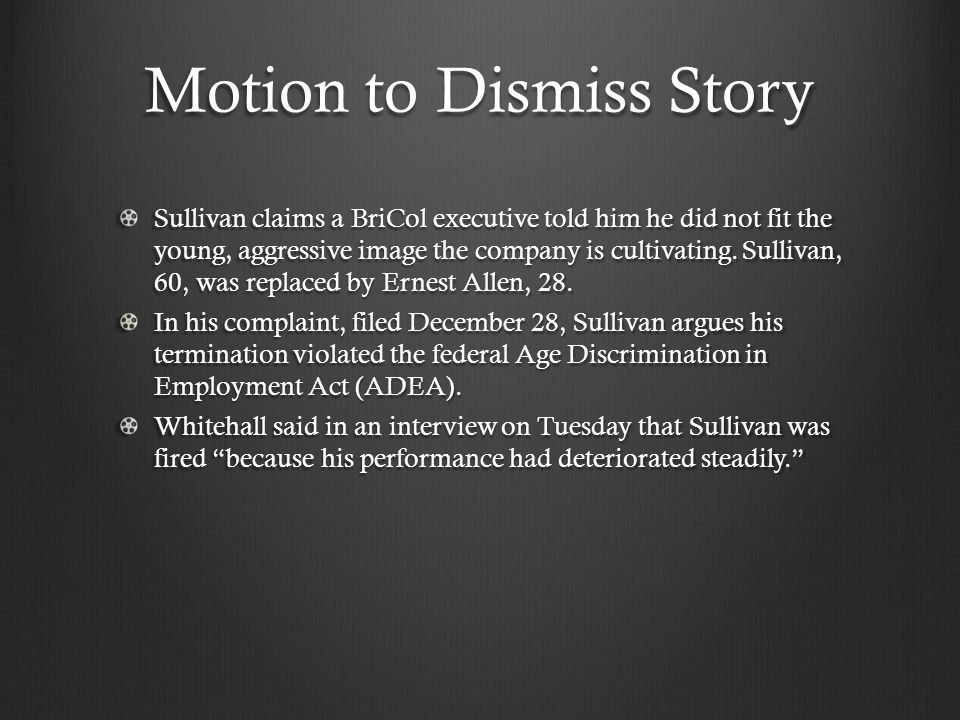 Motion to Dismiss Story Sullivan claims a BriCol executive told him he did not fit the young, aggressive image the company is cultivating.