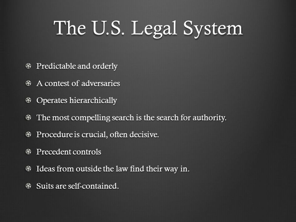 The U.S. Legal System Predictable and orderly A contest of adversaries Operates hierarchically The most compelling search is the search for authority.