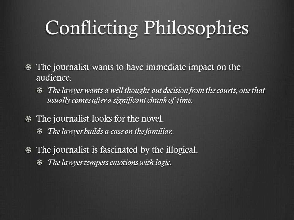 Conflicting Philosophies The journalist wants to have immediate impact on the audience.