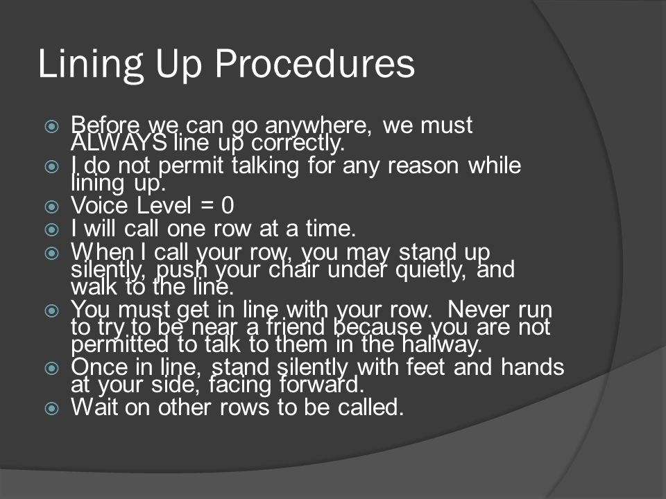 Lining Up Procedures  Before we can go anywhere, we must ALWAYS line up correctly.