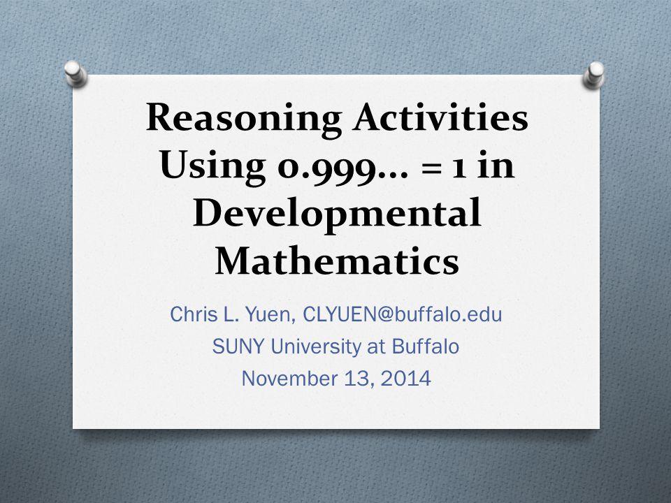 Reasoning Activities Using 0.999... = 1 in Developmental Mathematics Chris L.