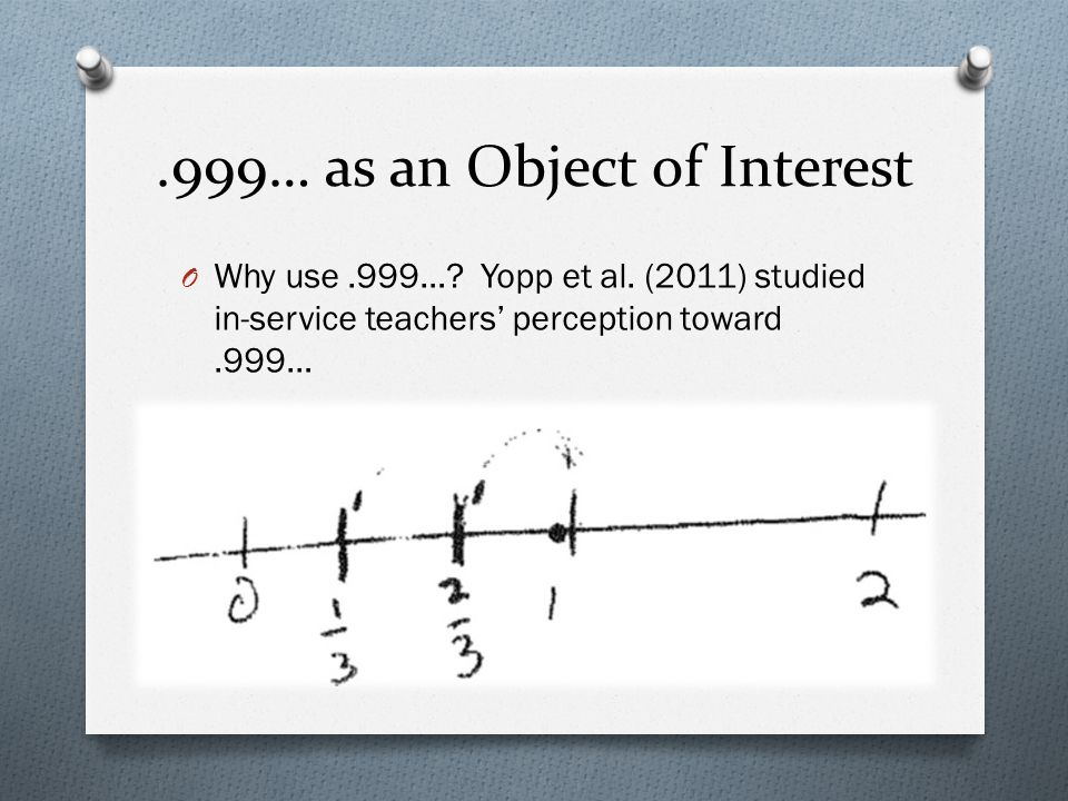 .999… as an Object of Interest O Why use.999…. Yopp et al.