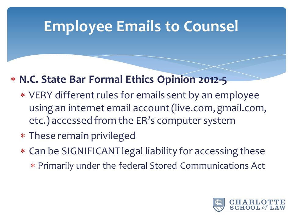 N.C. State Bar Formal Ethics Opinion 2012-5  VERY different rules for emails sent by an employee using an internet email account (live.com, gmail.c