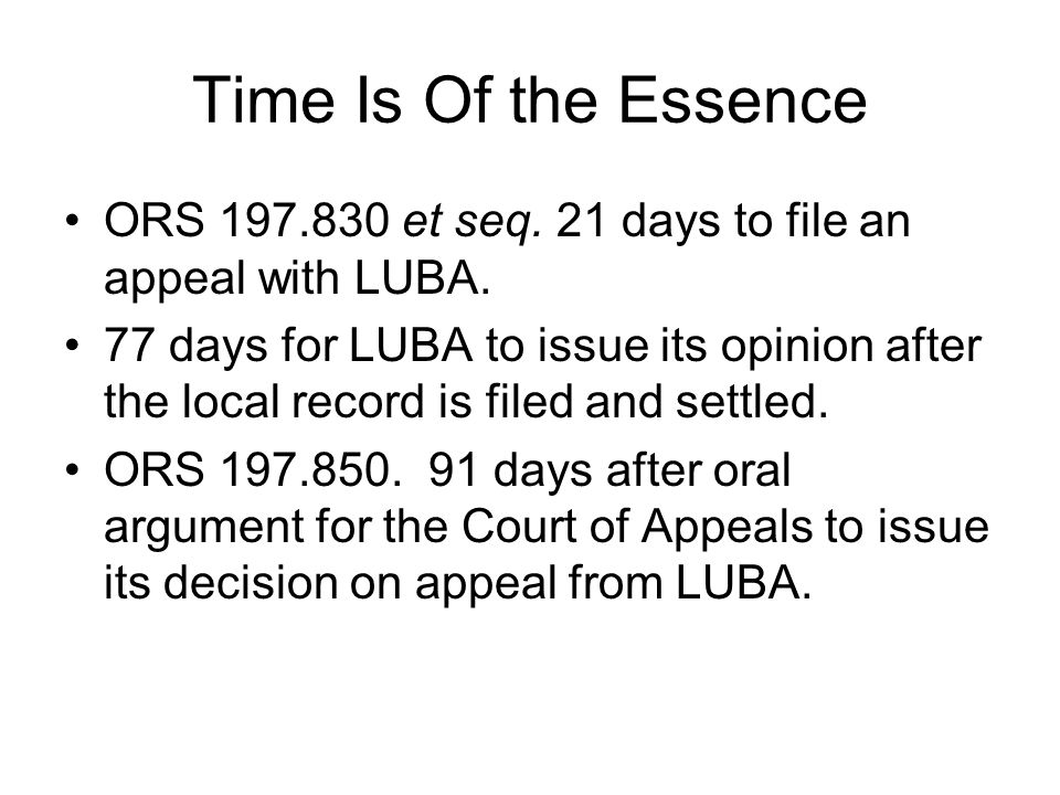 Time Is Of the Essence ORS 197.830 et seq.21 days to file an appeal with LUBA.