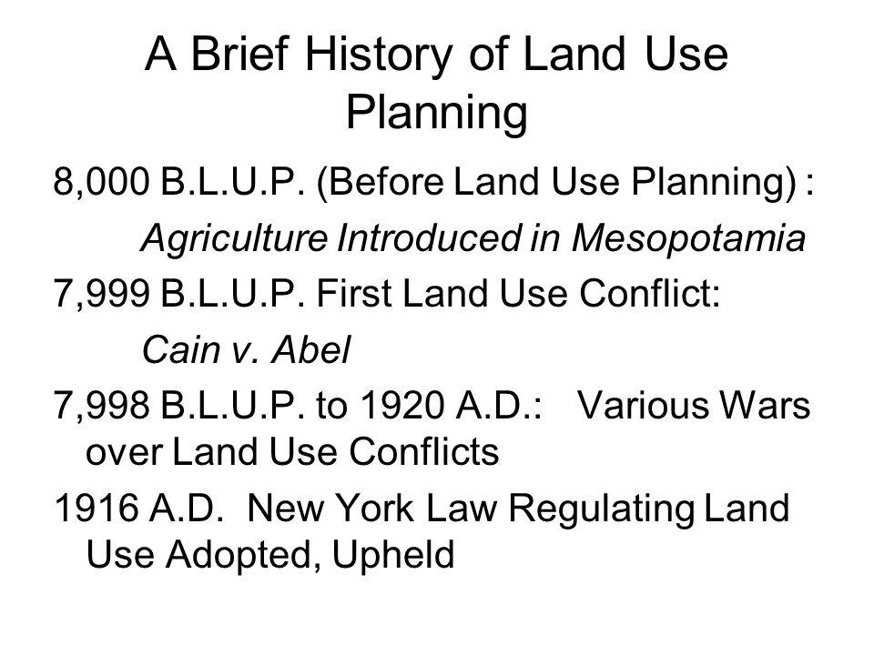 A Brief History of Land Use Planning 8,000 B.L.U.P.